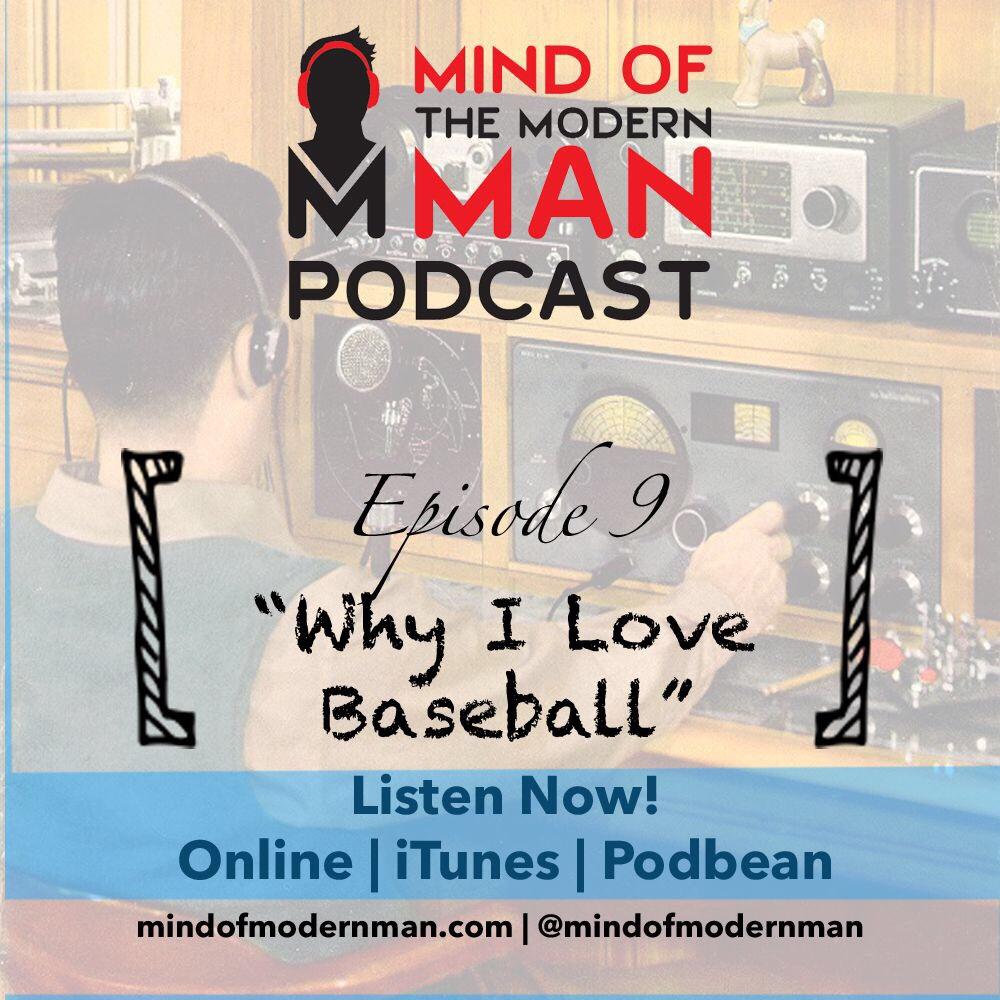 Modern Man Podcast – Episode 9 – Why I Love Baseball